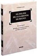 EL DELITO DE ALZAMIENTO DE BIENES: PUESTA AL DIA CONFORME AL CODI GO PENAL DE 1995 (2ª ED.)