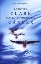 La técnica Clark: Para el tratamiento del cáncer (SALUD Y VIDA NATURAL)