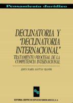 """DECLINATORIA Y """"DECLINATORIA INTERNACIONAL"""""""