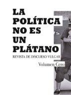 La política no es un plátano: Politics is not a Banana
