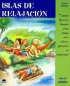 ISLAS DE RELAJACION: 77 JUEGOS LLENOS DE FANTASIA PARA RELAJAR A LOS NIÑOS Y POTENCIAR SU CREATIVIDAD