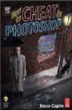 HOW TO CHEAT IN PHOTOSHOP: THE ART OF CREATING PHOTOREALISTIC MON TAGES (2ND ED) (INCLUYE CD)