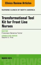 Transformational Tool Kit For Front Line Nurses, An Issue Of Nursing Clinics Of North America, (The Clinics: Nursing)
