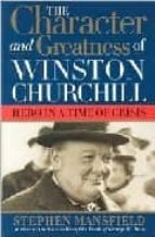 Character and Greatness of Winston Churchill: Hero in a Time of Crisis: Hero in Time of Crisis