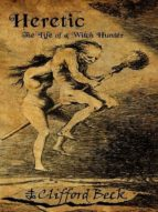 Heretic: The Life of a Witch Hunter (English Edition)