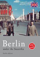 Berlin under the Swastika (English Edition)