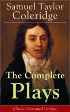The Complete Plays of Samuel Taylor Coleridge: Dramatic Works of the English poet, literary critic and philosopher, author of The Rime of the Ancient Mariner, ... of Wallenstein, Remorse (English Edition)