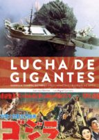 Lucha De Gigantes. Godzilla, Gamera, Mothra Y otros monstruos enormes de Japón