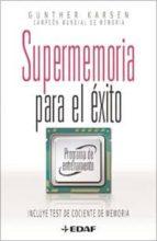 SUPERMEMORIA PARA EL EXITO. Programa de Entrenamiento (Incluye test de cociente de memoria)