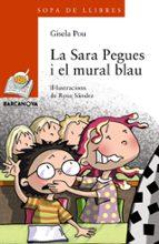 La Sara Pegues I El Mural Blau (Llibres Infantils I Juvenils - Sopa De Llibres. Sèrie Taronja)