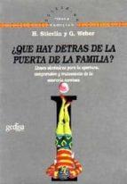 ABRIENDO LA PUERTA DE LA FAMILIA: ¿QUE HAY DETRAS DE LA PUERTA DE LA FAMILIA?: LLAVES SISTEMICAS PARA LA APERTURA, COMPRENSION Y TRATAMIENTO CLINICA DE LA ANOREXIA NERVIOSA