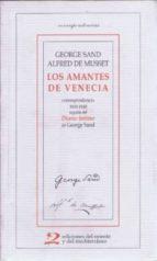 LOS AMANTES DE VENECIA: CORRESPONDENCIA 1833-1840 SEGUIDA DEL DIA RIO INTIMO DE GEORGE SAND