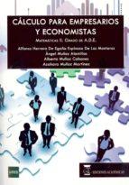 CALCULO PARA EMPRESARIOS Y ECONOMISTAS (MATEMATICAS II) (GRADO UN IVERSITARIO ADMINISTRACION Y DIRECCION DE EMPRESAS)