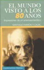 EL MUNDO VISTO A LOS 80 AÑOS: IMPRESIONES DE UN ARTERIOESCLERÓTICO