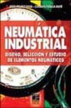 NEUMATICA INDUSTRIAL: DISEÑO, SELECCION Y ESTUDIO DE ELEMENTOS NE UMATICOS