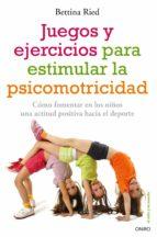 Juegos y ejercicios para estimular la psicomotricidad: Cómo fomentar en los niños una actitud positiva hacia el deporte (El Niño y su Mundo)
