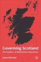 Governing Scotland: The Invention of Administrative Devolution