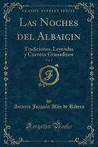 Las Noches del Albaicin, Vol. 1: Tradiciones, Leyendas y Cuentos Granadinos (Classic Reprint)