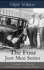 The Four Just Men Series: Complete Collection of 6 Detective Thriller Novels: The Council of Justice + The Just Men of Cordova + The Four Just Men + The ... + Again the Three Just Men (English Edition)