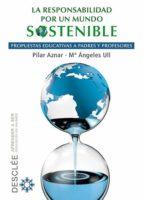 La responsabilidad por un mundo sostenible: Propuestas educativas a padres y profesores (Aprender a ser)