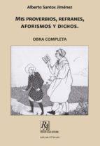 MIS PROVERBIOS, REFRANES, AFORISMOS Y DICHOS. (Colección El Hacedor)