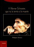 A Werner Schroeter, que no le tmía a la muerte (Trayectos)