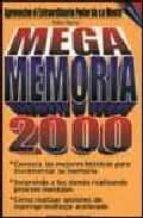 MEGA MEMORIA 2000: APROVECHE EL EXTRAORDINARIO PODER DE SU MENTE