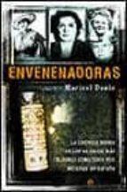 ENVENENADORAS: LA CRONICA NEGRA DE LOS 40 CASOS MAS CELEBRES COME TIDOS POR MUJERES EN ESPAÑA