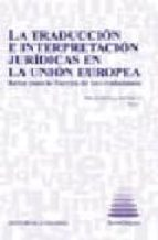 LA TRADUCCION E INTERPRETACION JURIDICAS EN LA UNION EUROPEA RETO S PARA LA EUROPA DE LOS CIUDADANOS (INCLUYE CD-R)