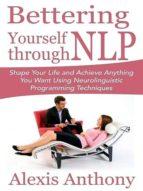 BETTERING YOURSELF THROUGH NLP (EBOOK)
