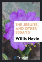 El libro de The jesuits, and other essays autor WILLIS NEVIN PDF!