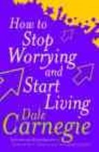 how to stop worrying and start living dale carnegie 9780749307233
