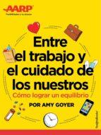 entre el trabajo y el cuidado de los nuestros (ebook)-amy goyer-9780795336133
