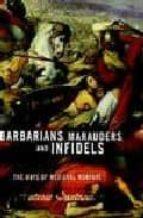 Barbarians, Marauders, And Infidels: The Ways Of Medieval Warfare