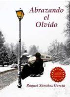 abrazando el olvido (ebook)-raquel sanchez garcia-9781490936833