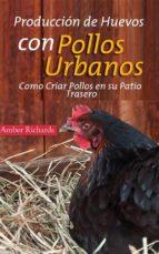 producción de huevos con pollos urbanos. como criar pollos en su patio trasero (ebook)-9781507101933