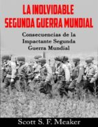 la inolvidable segunda guerra mundial: consecuencias de la impactante segunda guerra mundial (ebook)-9781507189733