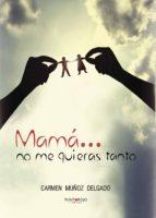 mamá... no me quieras tanto (ebook)-carmen muñoz delgado-9781629346533