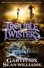 Troubletwisters 4: Missing, Presumed Evil