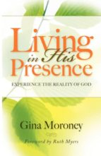 El libro de Living in his presence autor GINA MORONEY EPUB!