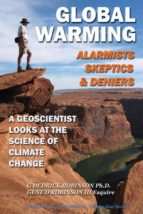 Global Warming: Alarmists, Skeptics & Deniers; A Geoscientist Looks At The Science Of Climate Change (English Edition)