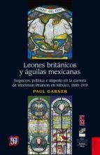 leones británicos y águilas mexicanas (ebook) paul h. garner 9786071618733