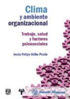 clima y ambiente organizacional. trabajo, salud y factores psicosociales-jesus felipe uribe prado-9786074484533