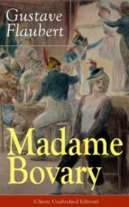 Madame Bovary (Classic Unabridged Edition): Psychological Novel from the prolific French writer, known for Salammbô, Sentimental Education, Bouvard et Pécuchet, Three Tales, November (English Edition)