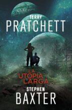 la utopia larga (la tierra larga 4) stephen baxter terry pratchett 9788401019333