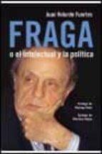 FRAGA O EL INTELECTUAL Y LA POLITICA