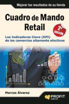 cuadro de mando retail: los indicadores clave (kpi) de los comerc ios altamente efectivos marcos alvarez 9788415735533