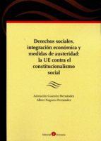 derechos sociales, integración económica y medidas de austeridad: la ue contra el constitucionalismo social-adoracion guaman hernandez-9788415923633