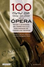 100 cosas que tienes que saber de la ópera david puertas esteve jaume radigales i babi 9788416012633