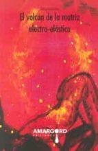 El libro de El volcan de la matriz electro-elastica autor NERONESSA PDF!